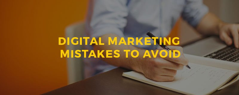 8 Digital Marketing Mistakes To Avoid