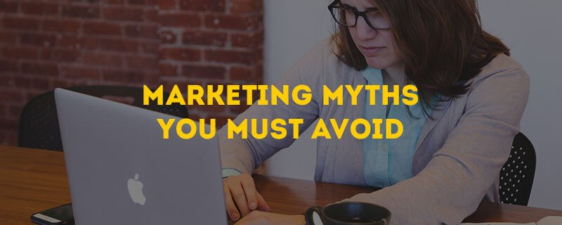 5 Marketing Myths Every Business Must Avoid
