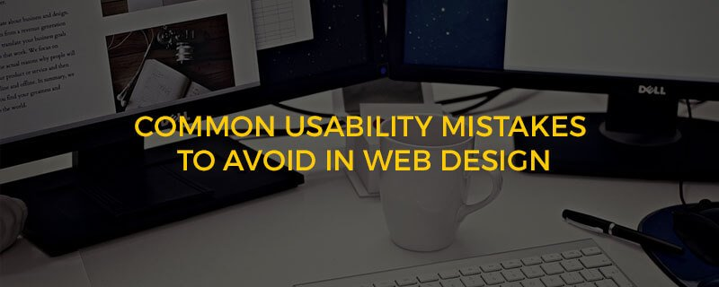 5 Common Usability Mistakes To Avoid In Web Design